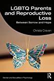 Reproductive Losses: Challenges to Lgbtq Family-making (Gender and Sexualities in Psychology)