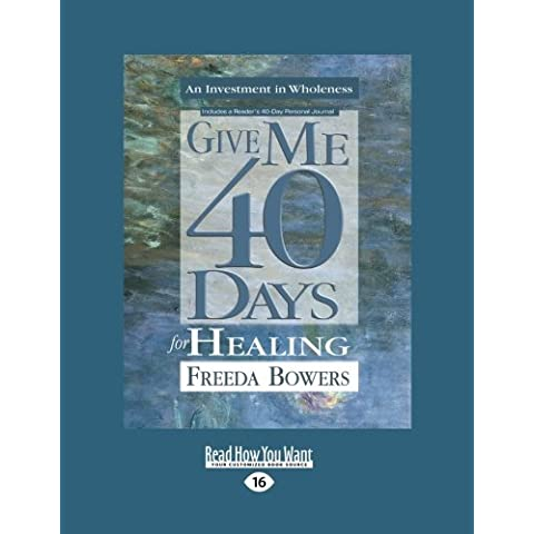 Give Me 40 Days for Healing (Large Print 16pt) by Freeda Bowers (Large Print, 1 Mar 2012) Paperback