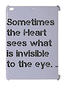 Sometimes the Heart sees what is invisible to the eye. .. iPad air plastic case