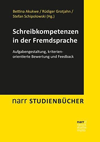 Schreibkompetenzen in der Fremdsprache: Aufgabengestaltung, kriterienorientierte Bewertung und Feedback (Narr Studienbücher)