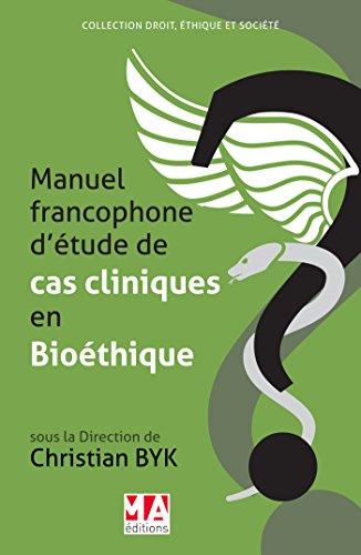Manuel francophone d'étude de cas cliniques en bioéthique / sous la direction de Christian Byk.- Boulogne-Billancourt : MA éditions , DL 2016, cop. 2017