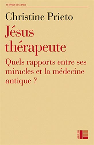 Jésus thérapeute: Quels rapports entre ses miracles et la médecine antique ?