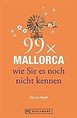 Bruckmann Reiseführer: 99 x Mallorca wie Sie es noch nicht kennen. 99x Kultur, Natur, Essen und Hotspots abseits der bekannten Highlights.