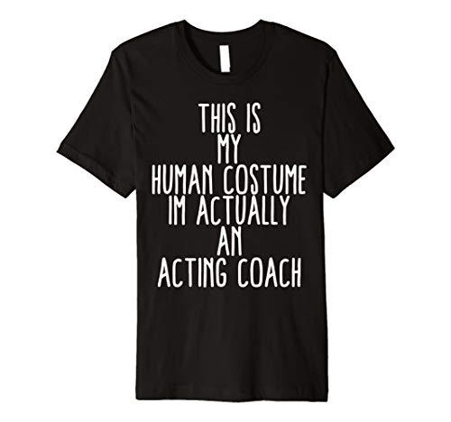 Human Costume Acting Coach Teacher Theater Gift Shirt