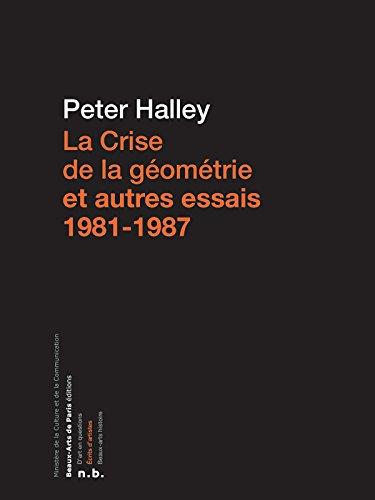 La Crise de la géométrie et autres essais 1981 - 1987 (Ecrits d'artistes) par Peter Halley