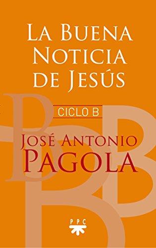 La buena noticia de Jesus (Biblioteca Pagola) por José Antonio Pagola Elorza