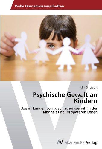Psychische Gewalt an Kindern: Auswirkungen von psychischer Gewalt in der Kindheit und im späteren Leben