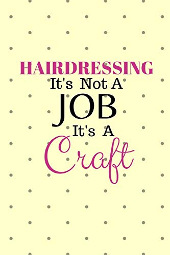 Hairdressing It's not a job It's a Craft: Notebook/Journal/Diary (6 x 9) 120 Lined pages
