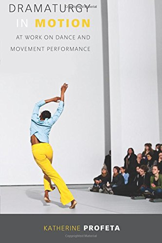 Dramaturgy in Motion: At Work on Dance and Movement Performance (Studies in Dance History)