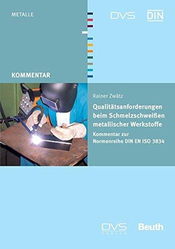 Qualitätsanforderungen beim Schmelzschweißen metallischer Werkstoffe: Kommentar zur Normenreihe DIN EN ISO 3834 (Beuth Kommentar)