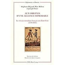 Aux origines d'une alliance improbable: Le réseau consulaire français aux États-Unis (1776-1815) (Diplomatie et histoire)