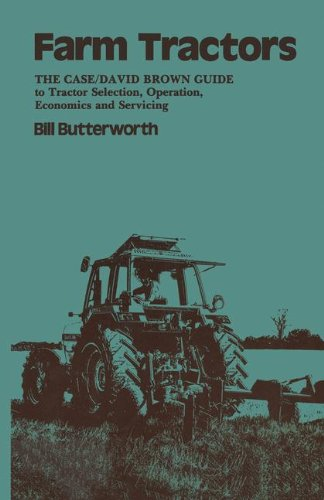 """Farm Tractors: """"The Case Guide To Tractor Selection, Operation, Economics And Servicing"""": The Case/David Brown Guide to Tractor Selection, Operation, Economics and Servicing"""