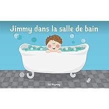 Livre pour enfants: Jimmy dans la salle de bain 3: Livres pour les enfants, Histoires au coucher pour les enfants de 2 à 6 ans, Livres d'images, Livres ... courtes, Lecture pr (French Edition)