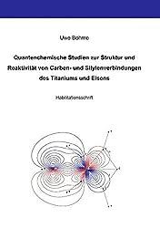 Quantenchemische Studien zur Struktur und Reaktivität von Carben- und Silylenverbindungen des Titaniums und Eisens by Uwe Böhme (2005-02-16)