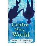 [(The Centre of My World )] [Author: Andreas Steinhöfel] [Jul-2006]