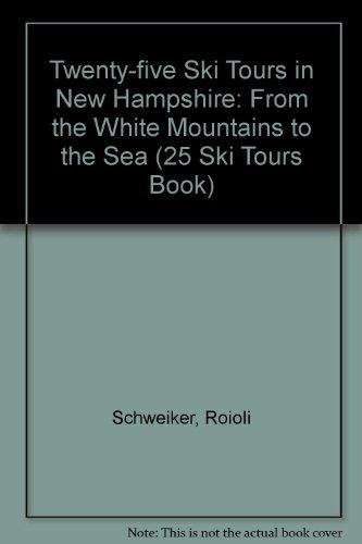 Twenty-five Ski Tours in New Hampshire: From the White Mountains to the Sea (25 Ski Tours Book) por Roioli Schweiker