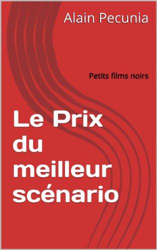 Le Prix du meilleur scénario: Petits films noirs