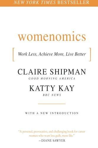 Womenomics: Work Less, Achieve More, Live Better by Claire Shipman (15-Jul-2010) Paperback