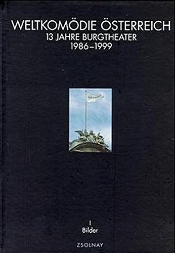 Weltkomödie Österreich: 13 Jahre Burgtheater 1986 bis 1999. Band 1: Bilder, Band 2:Chronik