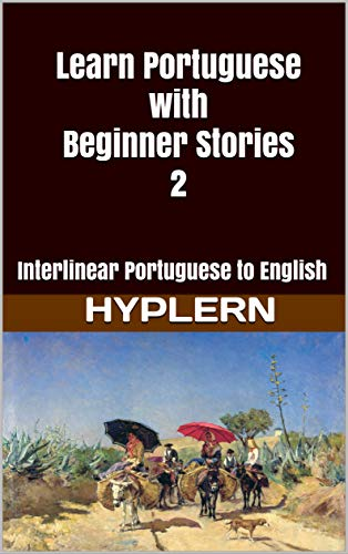 Learn Portuguese with Beginner Stories 2: Interlinear Portuguese to English (Learn Portuguese with Interlinear Stories for Beginners and Advanced Readers) (English Edition)