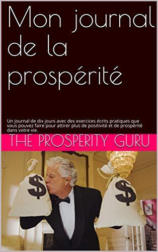 Couverture du livre Mon journal de la prospérité: Un journal de dix jours avec des exercices écrits pratiques que vous pouvez faire pour attirer plus de positivité et de prospérité dans votre vie.