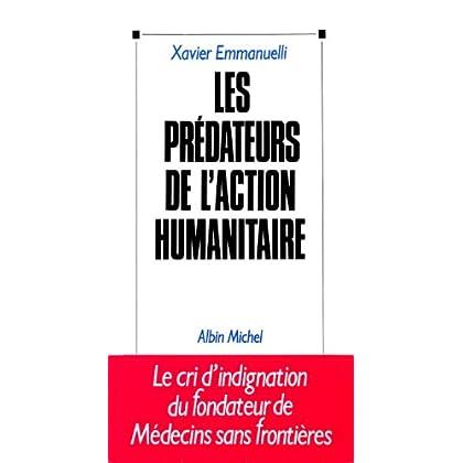 Les Prédateurs de l'action humanitaire : Le cri d'indignation du fondateur de Médecins sans frontières