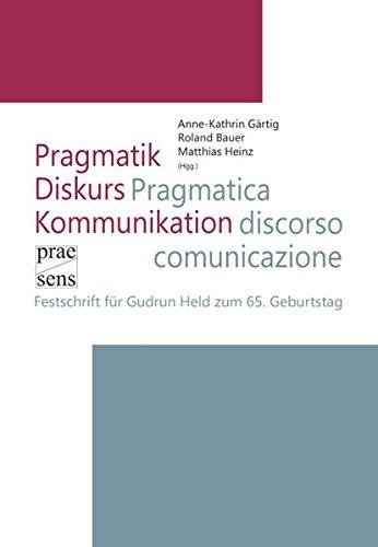 Pragmatik - Diskurs - Kommunikation | Pragmatica - discorso - comunicazione: Festschrift für Gudrun Held zum 65. Geburtstag