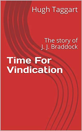 Time For Vindication : The story of J. J. Braddock (English Edition)