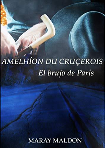 AMELHÍON DU CRUÇEROIS: El brujo de París (AmelhíonDuCruçerois nº 1) por Maray Maldon