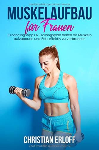 Muskelaufbau für Frauen: Ernährungstipps & Trainingsplan helfen dir Muskeln aufzubauen und Fett effektiv zu verbrennen