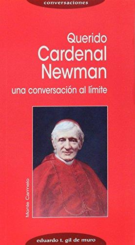Querido Cardenal Newman: UNA CONVERSACIÓN AL LÍMITE (Conversaciones)