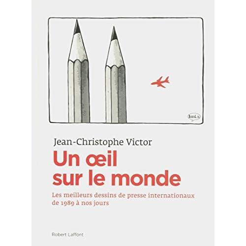 Un oeil sur le monde : L'actualité à travers les dessins de presse internationaux de 1989 à nos jours by Jean-Christophe Victor(2012-10-11)