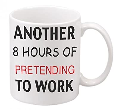 "GrassVillage Another 8 Hours of PRETENDING to Work"" Novelty Ceramic Mug, White, 11 oz by GrassVillage"