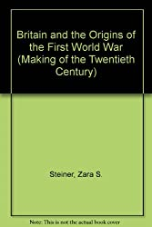 Britain and the Origins of the First World War (Making of the Twentieth Century)