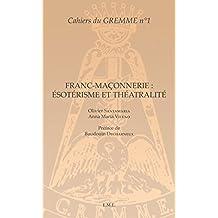 Franc-maçonnerie : Ésotérisme et Théâtralité: Ouvrage de référence sur la présence de l'ésotérisme dans le théâtre (Cahiers du GREMME t. 1)