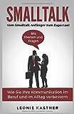 Smalltalk: Vom Smalltalk Anfänger zum Experten! Mit Themen und Fragen. Wie Sie...