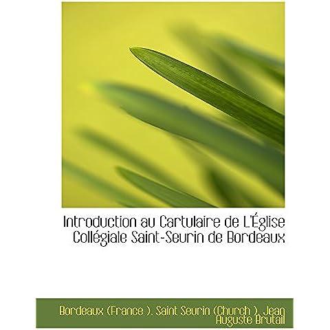 Introduction au Cartulaire de L'Église Collégiale Saint-Seurin de Bordeaux - Bordeaux Saint Jean