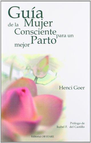 Guía de la mujer consciente para un parto mejor por Henci Goer