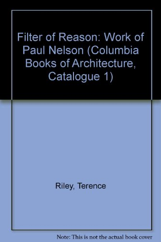 Filter of Reason: Work of Paul Nelson (Columbia Books of Architecture, Catalogue 1) por Terence Riley