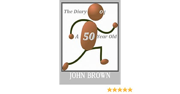 The Diary of A 50 Year Old - John Brown