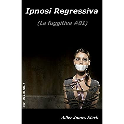 Ipnosi Regressiva (La Fuggitiva Vol. 1)