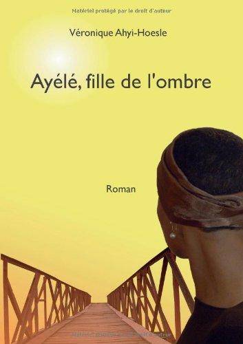 Ayélé, fille de l'ombre par V Ronique Ahyi-Hoesle