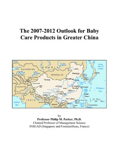 The 2007-2012 Outlook for Baby Care Products in Greater China