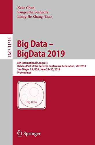 Big Data - BigData 2019: 8th International Congress, Held as Part of the Services Conference Federation, SCF 2019, San Diego, CA, USA, June 25-30, 2019, ... Science Book 11514) (English Edition)