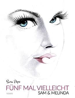 Fünf Mal Vielleicht: Sam & Melinda (German Edition) by [Pepe, Sara]