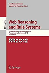 [(Web Reasoning and Rule Systems : 6th International Conference, RR 2012, Vienna, Austria, September 10-12 2012 : Proceedings)] [Edited by Markus Kroetzsch ] published on (August, 2012)