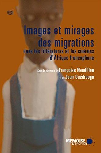 Images et mirages des migrations dans les littratures et les cinmas d'Afrique francophone