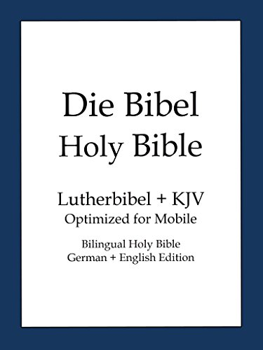 Holy Bible, German and English Edition (Die Bibel): King James Version(KJV) and Lutherbibel 1912