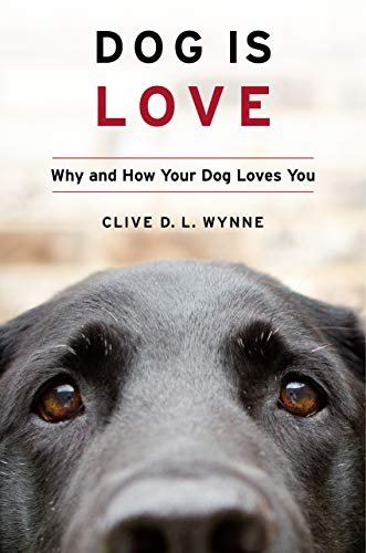 Dog Is Love: Why and How Your Dog Loves You (English Edition) por Clive D.L. Wynne