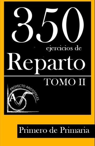 350 Ejercicios de Reparto -Tomo II- Primero de Primaria: Volume 2 (Colección de Ejercicios de Reparto para 1 de Primaria) por Proyecto Aristóteles